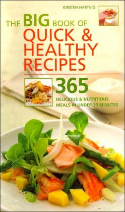 Big Book of Quick & Healthy Recipes: 365 Delicious & Nutritious Meals in Under 30 Minutes