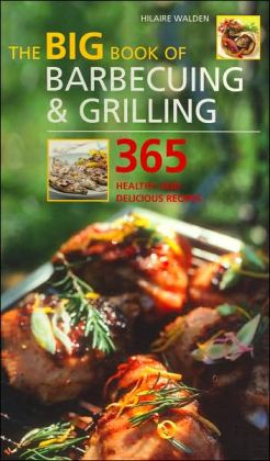 The Big Book of Barbecuing and Grilling: 365 Healthy and Delicious Recipes