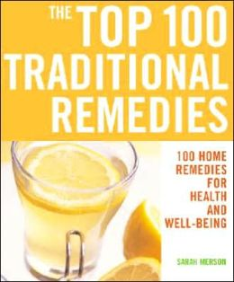 The Top 100 Traditional Remedies: 100 Home Remedies for Health and Well-Being