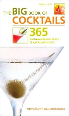The Big Book of Cocktails: 365 Mouthwatering Mixes, Shakers and Shots