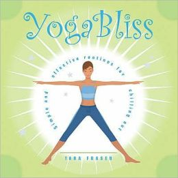 Yoga BLISS : Simple and Effective Routines for Chilling Out