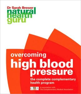 Natural Health Guru: Overcoming High Blood Pressure: The Complete Complementary Health Program in association with the Complimentary Medicine Association