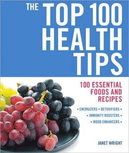 The Top 100 Health Tips: 100 Essential Foods and Recipes ...