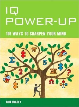 IQ Power-Up: 101 Ways To Sharpen your Mind
