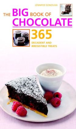 Big Book of Chocolate: 365 Decadent and Irresistible Treats