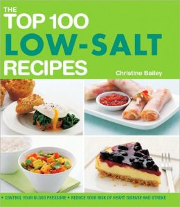 The Top 100 Low-Salt Recipes: Control your Blood Pressure, Reduce your Risk of Heart Disease and Stroke