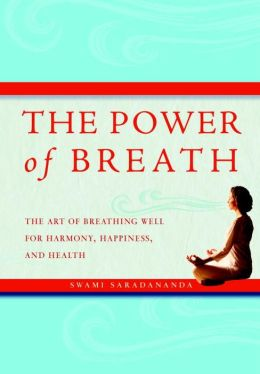The Power of Breath: The Art of Breathing Well for Harmony, Happiness, and Health