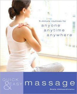 Quick & Easy: Massage: 5-Minute Massages for Anyone, Anytime, Anywhere
