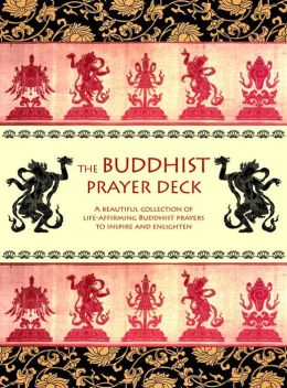 The Buddhist Prayer Deck: A Beautiful Collection of Life-Affirming Buddhist Prayers to Inspire and Enlighten