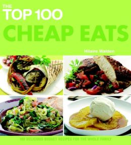 The Top 100 Cheap Eats: 100 Delicious Budget Recipes for the Whole Family