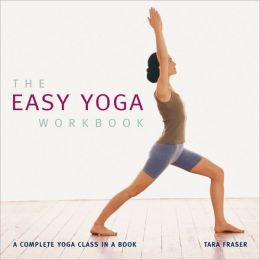 The Easy Yoga Workbook: The Complete Yoga Class in a Book
