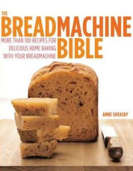 The Breadmachine Bible. Anne Sheasby