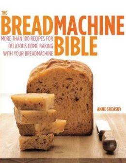 The Breadmachine Bible. Anne Sheasby