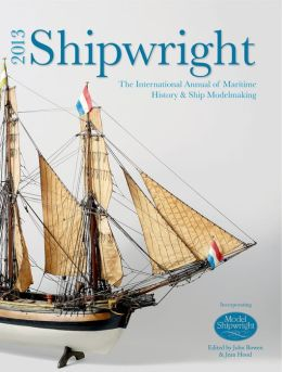 Shipwright 2013: The International Annual of Maritime History & Ship Modelmaking