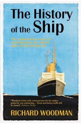 History of the Ship : The Comprehensive Story of Seafaring from the Earliest Times to the Present Day