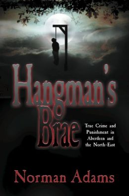 Hangman's Brae: True crime and punishment in Aberdeen and the North-East