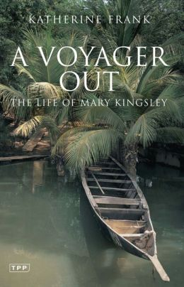 Voyager Out: The Life of Mary Kingsley