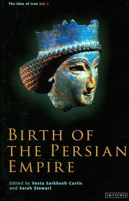 Birth of the Persian Empire (Idea of Iran Series, Volume 1)