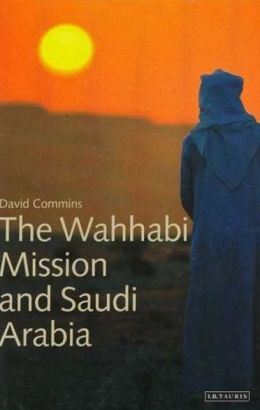 The Wahhabi Mission and Saudi Arabia (Library of Modern Middle East Studies Series)