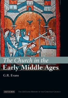 Church in the Early Middle Ages: The I.B.Tauris History of Christian Church