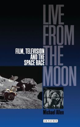Live from the Moon: Film, Television and the Space Race