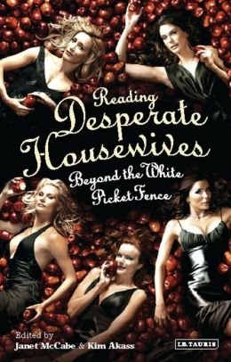 Reading 'Desperate Housewives': Beyond the White Picket Fence (Reading Contemporary Television Series)