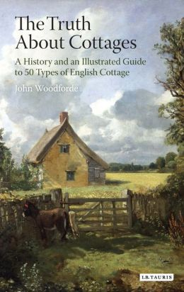 Truth About Cottages: A History and an Illustrated Guide to 50 Types of English Cottage