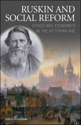 Ruskin and Social Reform: Ethics and Economics in the Victorian Age
