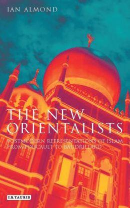 New Orientalists: Postmodern Representations of Islam from Foucault to Baudrillard