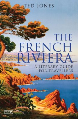 French Riviera: A Literary Guide for Travellers