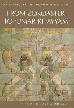 Anthology of Philosophy in Persia: Volume 1: From Zoroaster to Omar Khayyam