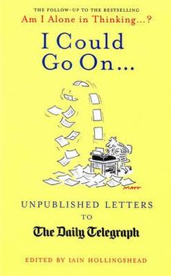 I Could Go On--: Unpublished Letters to the Daily Telegraph