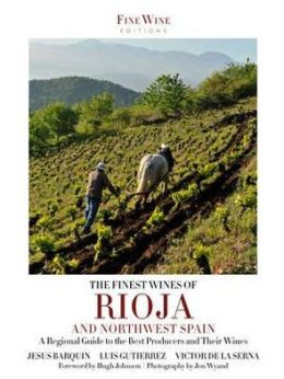 The Finest Wines of Rioja & Northwest Spain. by Jesus Barquin, Luis Gutierrez, Victor de La Serna