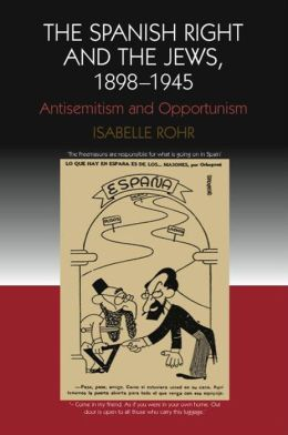 The Spanish Right and the Jews 1898-1945: Antisemitism and Opportunism