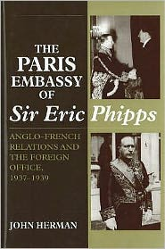 Paris Embassy of Sir Eric Phipps (HB @ PB Price): Anglo-French Relations and Foreign Office, 1937-1939