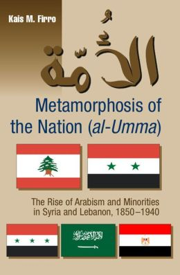 Metamorphosis of the Nation (al-Umma): The Rise of Arabism and Minorities in Syria and Lebanon, 1850-1940