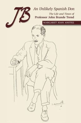 JB: An Unlikely Spanish Don: The Life and Times of Professor John Brande Trend