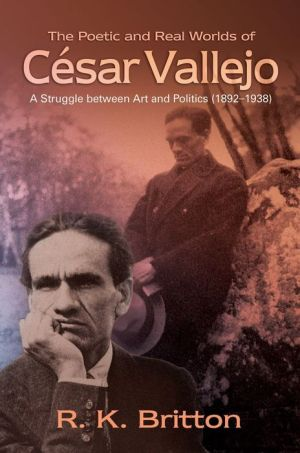 The Poetic and Real Worlds of Cesar Vallejo (1892-1938): A Struggle Between Art and Politics