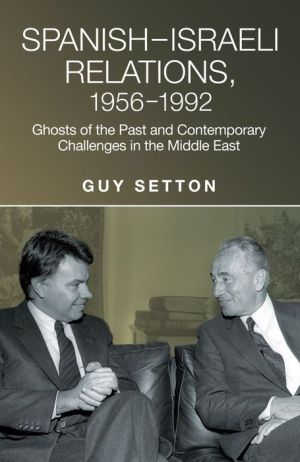 Spanish-Israeli Relations, 1956-1992: Ghosts of the Past and Contemporary Challenges in the Middle East
