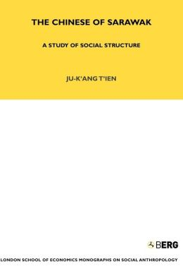 The Chinese of Sarawak: A Study of Social Structure (London School of Economics Monographs on Social Anthropology Series, Volume 12)