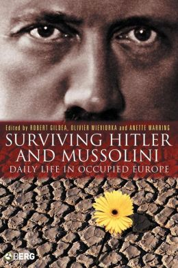 Surviving Hitler and Mussolini: Daily Life in Occupied Europe