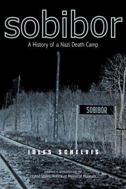 Sobibor: A History of a Nazi Death Camp