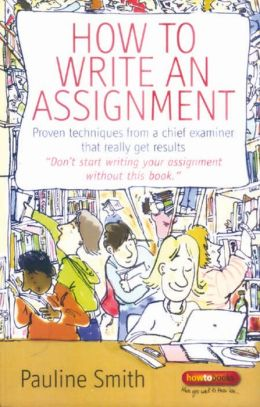 How to Write an Assignment: Proven Techniques from a Chief Examiner That Really Get Results