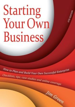 Starting Your Own Business: How to Plan and Build Your Own Enterprise - Checklists, Tips, Case Studies and Online Coverage
