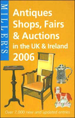 Miller's: Antiques Shops, Fairs and Auctions in the UK & Ireland 2006