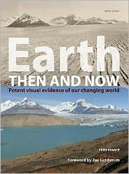 Earth Then and Now : Potent Visual Evidence of Our Changing World