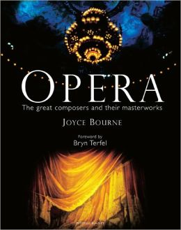 Opera: The Great Artists, Composers and Their Masterworks