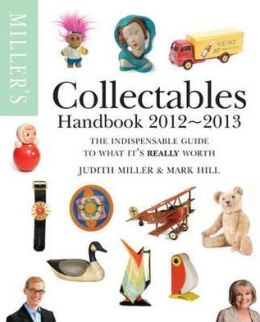 Miller's Collectables Handbook 2012-2013. Judith Miller and Mark Hill