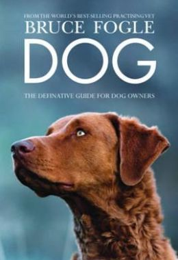 Dog: The Definitive Guide for Dog Owners Bruce Fogle