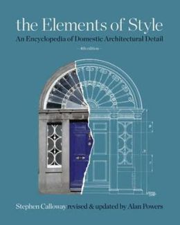 The Elements of Style: An Encyclopedia of Domestic Architectural Detail. General Editor, Stephen Calloway